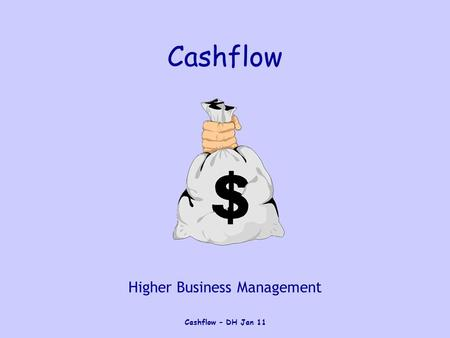 Cashflow – DH Jan 11 Cashflow Higher Business Management.