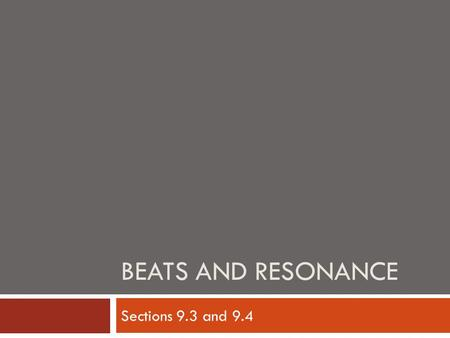 BEATS AND RESONANCE Sections 9.3 and 9.4. Key Terms  Beat  Beat Frequency  Resonant Frequency  Resonance.