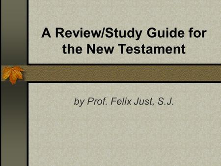 A Review/Study Guide for the New Testament by Prof. Felix Just, S.J.