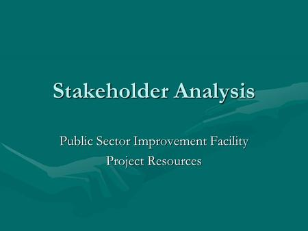 Stakeholder Analysis Public Sector Improvement Facility Project Resources.
