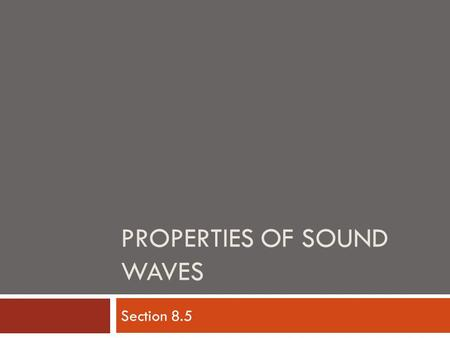 PROPERTIES OF SOUND WAVES Section 8.5. Key Terms  Audible Sound Waves  Infrasonic Wave  Ultrasonic Wave  Echo  Mach Number (M)  Pressure (p)  Sound.