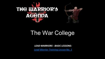 The War College LEAD WARRIORS - BASIC LESSONS: Lead Warrior Training Lesson No. 1.