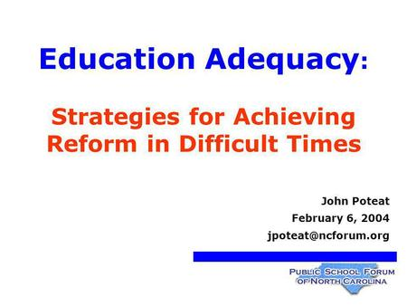 Education Adequacy : Strategies for Achieving Reform in Difficult Times John Poteat February 6, 2004