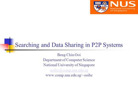 Searching and Data Sharing in P2P Systems Beng Chin Ooi Department of Computer Science National University of Singapore