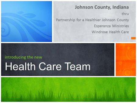 Johnson County, Indiana thru Partnership for a Healthier Johnson County Esperanza Ministries Windrose Health Care introducing the new Health Care Team.