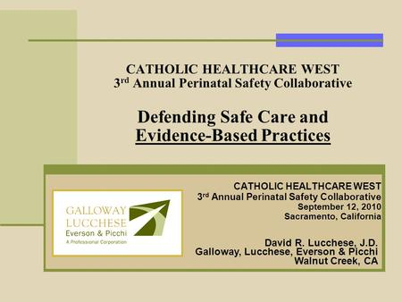 CATHOLIC HEALTHCARE WEST 3 rd Annual Perinatal Safety Collaborative Defending Safe Care and Evidence-Based Practices CATHOLIC HEALTHCARE WEST 3 rd Annual.