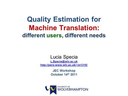 Quality Estimation for Machine Translation: different users, different needs Lucia Specia  JEC Workshop.
