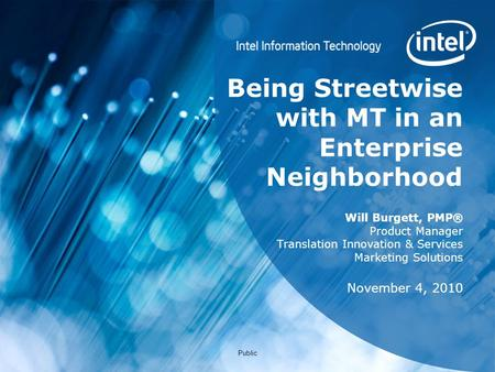 Public Being Streetwise with MT in an Enterprise Neighborhood Will Burgett, PMP® Product Manager Translation Innovation & Services Marketing Solutions.