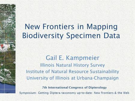 New Frontiers in Mapping Biodiversity Specimen Data Gail E. Kampmeier Illinois Natural History Survey Institute of Natural Resource Sustainability University.