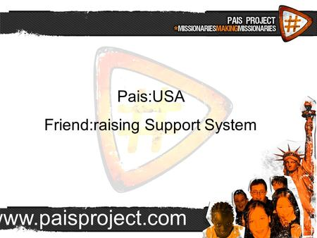 Www.paisproject.com Pais:USA Friend:raising Support System.