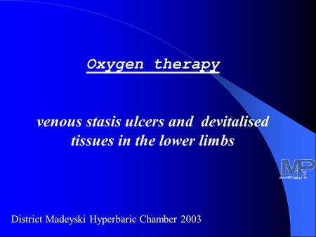 Oxygen therapy venous stasis ulcers and devitalised tissues in the lower limbs District Madeyski Hyperbaric Chamber 2003.