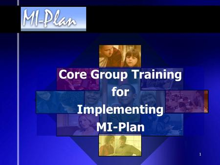 1 Core Group Training for Implementing MI-Plan. 2 Result of partnership between:  Center for Education Performance and Assessment (CEPI)  Michigan Department.