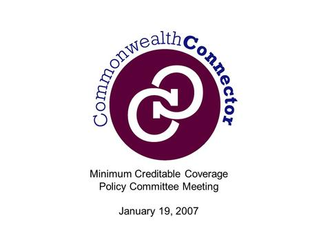 Minimum Creditable Coverage Policy Committee Meeting January 19, 2007.