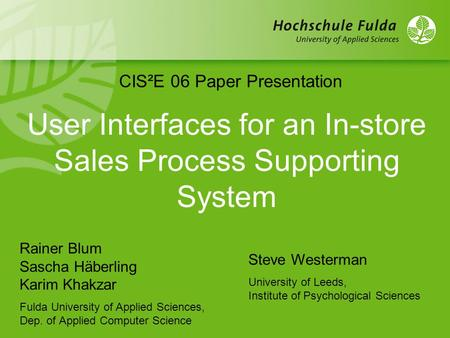 User Interfaces for an In-store Sales Process Supporting System Rainer Blum Sascha Häberling Karim Khakzar Fulda University of Applied Sciences, Dep. of.