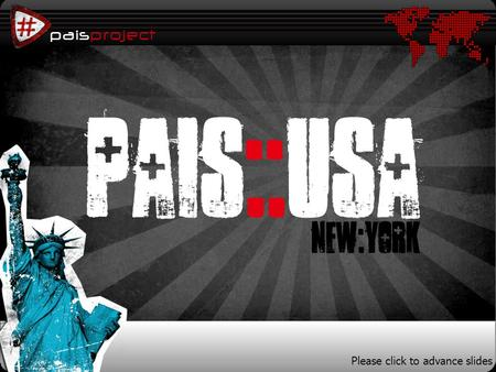 Paisproject PAIS::USA NEW:YORK Please click to advance slides.