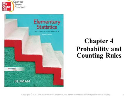Chapter 4 Probability and Counting Rules 1 Copyright © 2012 The McGraw-Hill Companies, Inc. Permission required for reproduction or display.