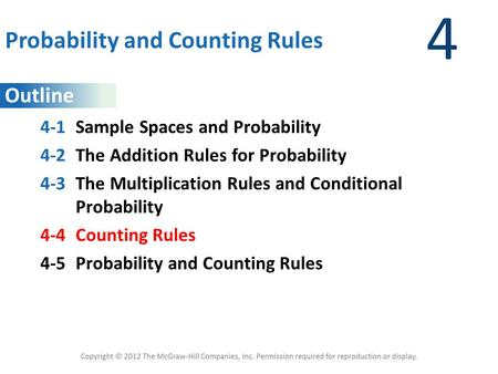 Outline 4 Probability and Counting Rules 4-1Sample Spaces and Probability 4-2The Addition Rules for Probability 4-3The Multiplication Rules and Conditional.