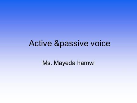 Active &passive voice Ms. Mayeda hamwi. Grammer lesson for Middle& High School Students.
