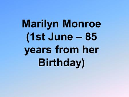 Marilyn Monroe (1st June – 85 years from her Birthday)