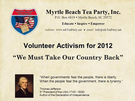 Myrtle Beach Tea Party, Inc. P.O. Box 6819  Myrtle Beach, SC 29572 Educate  Inspire  Empower website:  