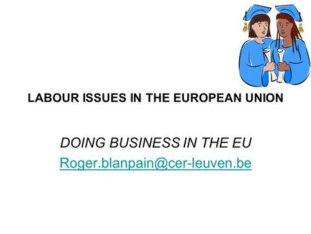 LABOUR ISSUES IN THE EUROPEAN UNION DOING BUSINESS IN THE EU