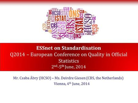 ESSnet on Standardisation Q2014 – European Conference on Quality in Official Statistics 2 nd -5 th June, 2014 Mr. Csaba Ábry (HCSO) – Ms. Deirdre Giesen.