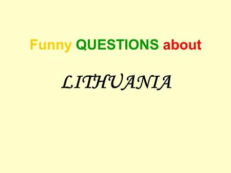 Funny QUESTIONS about LITHUANIA. Choose the right answer: 1.Lithuania is Germany's neighbour 2.Lithuania's religion is paganism 3.Lithuania's name originally.