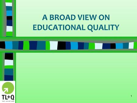 A BROAD VIEW ON EDUCATIONAL QUALITY 1. EXERCISE 2 PRE-TASK 2: Read carefully next statements and give a score as you feel the current situation at your.