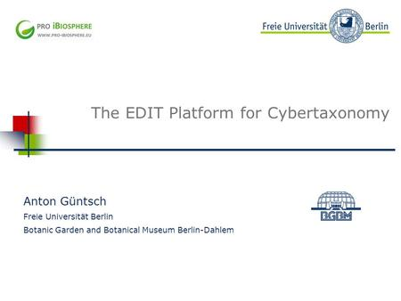 Beispielbild The EDIT Platform for Cybertaxonomy Anton Güntsch Freie Universität Berlin Botanic Garden and Botanical Museum Berlin-Dahlem.