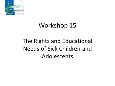 Workshop 15 The Rights and Educational Needs of Sick Children and Adolescents.