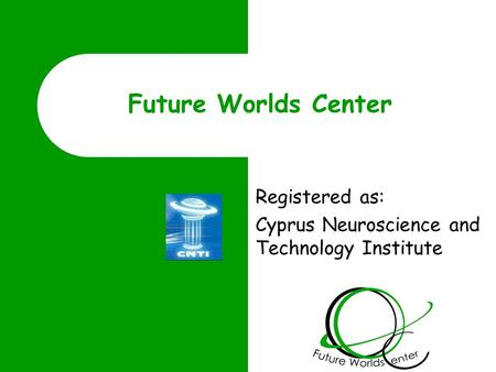 Future Worlds Center Registered as: Cyprus Neuroscience and Technology Institute.