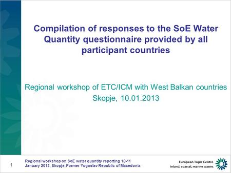 Compilation of responses to the SoE Water Quantity questionnaire provided by all participant countries Regional workshop of ETC/ICM with West Balkan countries.