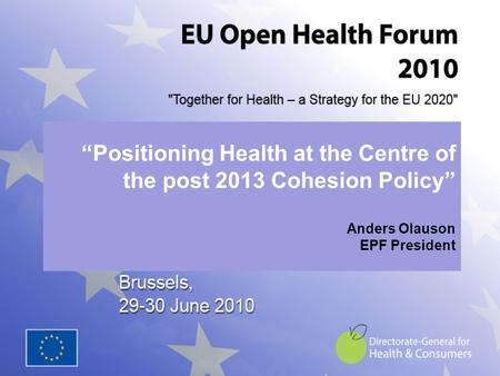 """Positioning Health at the Centre of the post 2013 Cohesion Policy"" Anders Olauson EPF President."