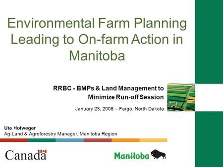 Environmental Farm Planning Leading to On-farm Action in Manitoba RRBC - BMPs & Land Management to Minimize Run-off Session January 23, 2008 – Fargo, North.
