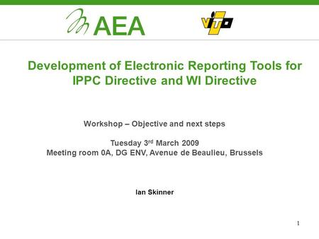 1 Development of Electronic Reporting Tools for IPPC Directive and WI Directive Workshop – Objective and next steps Tuesday 3 rd March 2009 Meeting room.