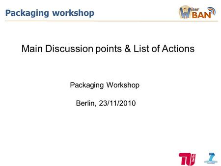 Packaging workshop Main Discussion points & List of Actions Packaging Workshop Berlin, 23/11/2010.
