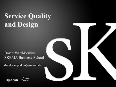 Service Quality and Design David Ward-Perkins SKEMA Business School