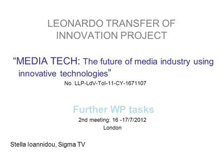 "LEONARDO TRANSFER OF INNOVATION PROJECT ""MEDIA TECH: The future of media industry using innovative technologies "" No. LLP-LdV-ToI-11-CY-1671107 Further."
