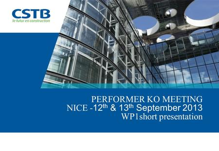 PERFORMER KO MEETING NICE - 12 th & 13 th September 2013 WP1short presentation.