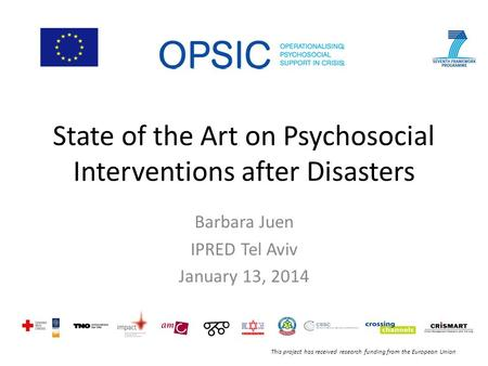 This project has received research funding from the European Union State of the Art on Psychosocial Interventions after Disasters Barbara Juen IPRED Tel.