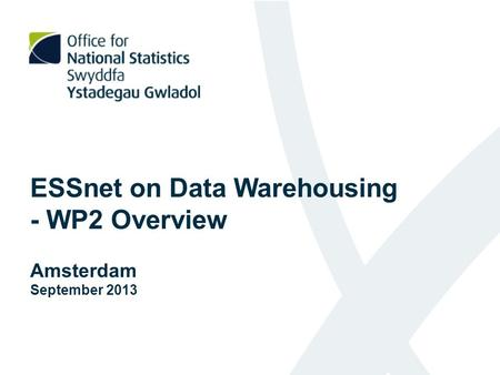 ESSnet on Data Warehousing - WP2 Overview Amsterdam September 2013.