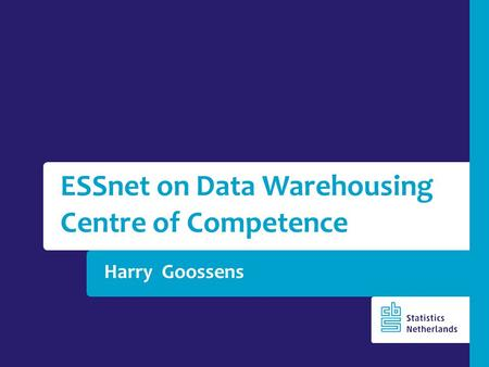 Harry Goossens ESSnet on Data Warehousing Centre of Competence.