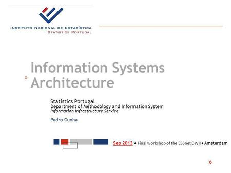 Statistics Portugal Department of Methodology and Information System Information Infrastructure Service Pedro Cunha « « Information Systems Architecture.