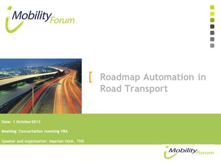 Date: 1 October2013 Meeting: Concertation meeting VRA Speaker and organisation: Maarten Oonk, TNO [ Roadmap Automation in Road Transport.