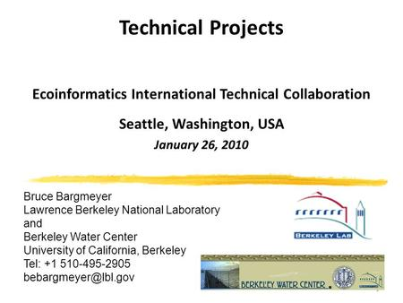 1 Technical Projects Ecoinformatics International Technical Collaboration Seattle, Washington, USA January 26, 2010 Bruce Bargmeyer Lawrence Berkeley National.
