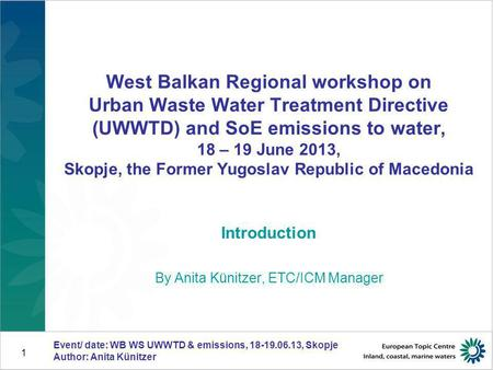 Event/ date: WB WS UWWTD & emissions, 18-19.06.13, Skopje Author: Anita Künitzer 1 West Balkan Regional workshop on Urban Waste Water Treatment Directive.