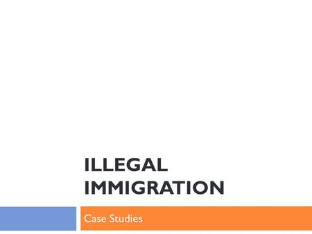 ILLEGAL IMMIGRATION Case Studies. Outline  Introduction of the migrant groups  Detailing their movements  Introduction of the cases  Comments and.