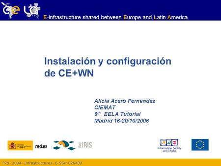 FP6−2004−Infrastructures−6-SSA-026409 E-infrastructure shared between Europe and Latin America Instalación y configuración de CE+WN Alicia Acero Fernández.