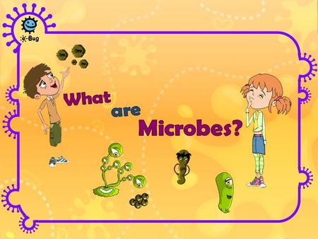 Microbes are living organisms They are so small we need a microscope to see them They come in different shapes and sizes They are found EVERYWHERE! Some.