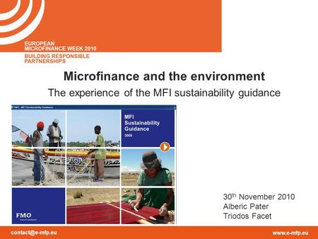 Microfinance and the environment The experience of the MFI sustainability guidance 30 th November 2010 Alberic Pater Triodos.